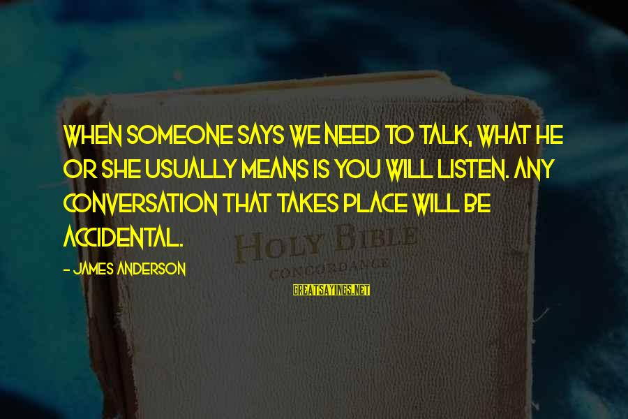 When Someone Says Sayings By James Anderson: When someone says we need to talk, what he or she usually means is you