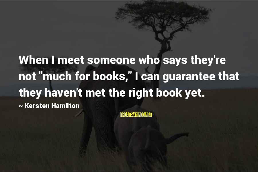 "When Someone Says Sayings By Kersten Hamilton: When I meet someone who says they're not ""much for books,"" I can guarantee that"