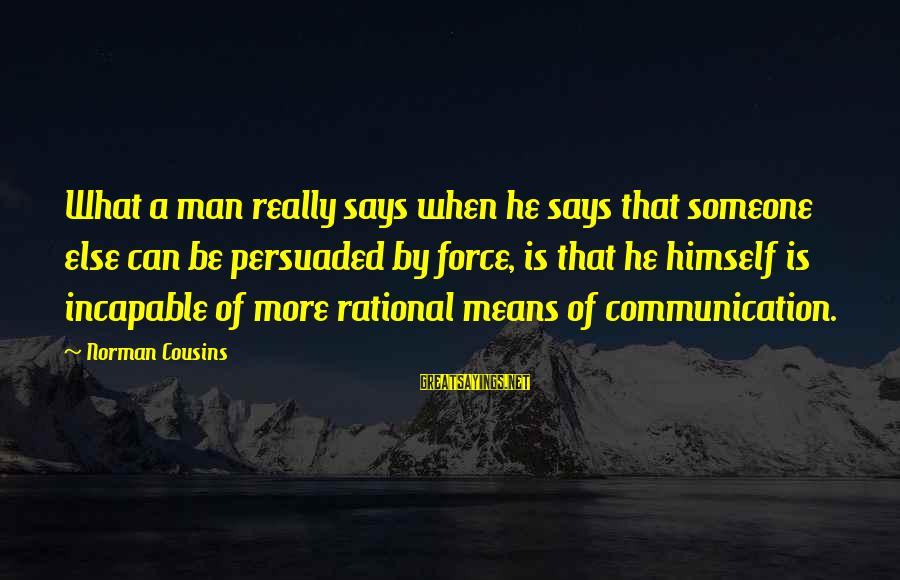 When Someone Says Sayings By Norman Cousins: What a man really says when he says that someone else can be persuaded by
