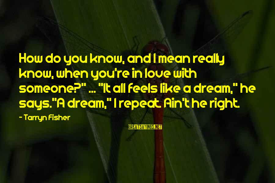 When Someone Says Sayings By Tarryn Fisher: How do you know, and I mean really know, when you're in love with someone?""