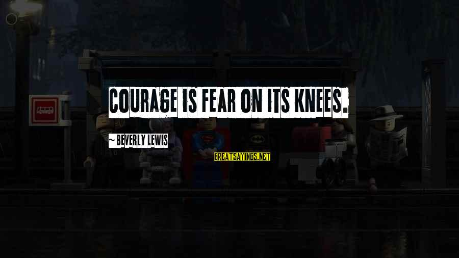 When Two Paths Cross Sayings By Beverly Lewis: Courage is fear on its knees.
