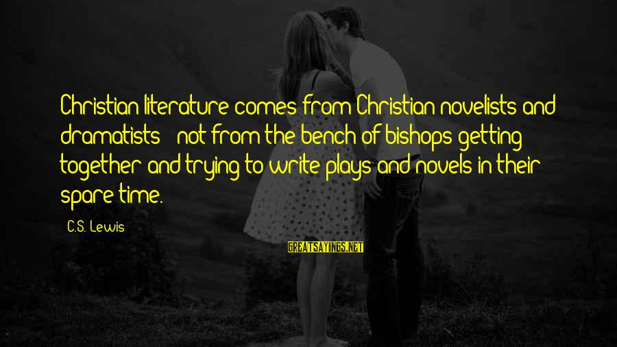 When Two Paths Cross Sayings By C.S. Lewis: Christian literature comes from Christian novelists and dramatists - not from the bench of bishops
