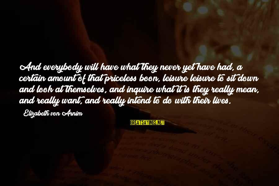 When Two Paths Cross Sayings By Elizabeth Von Arnim: And everybody will have what they never yet have had, a certain amount of that
