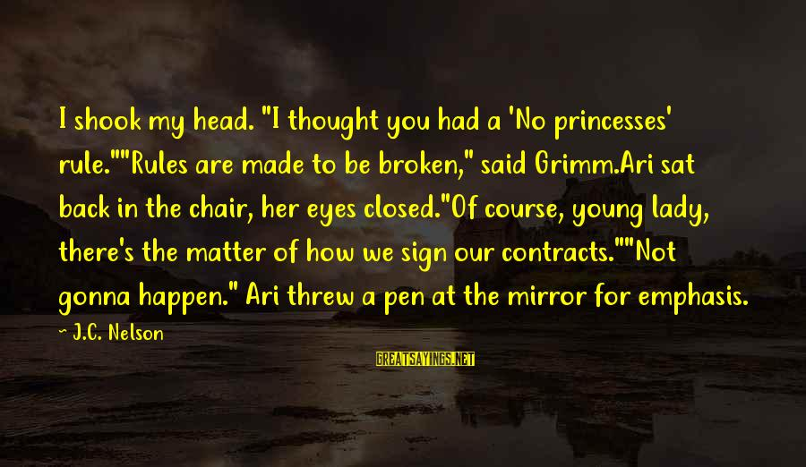 """When Two Paths Cross Sayings By J.C. Nelson: I shook my head. """"I thought you had a 'No princesses' rule.""""""""Rules are made to"""