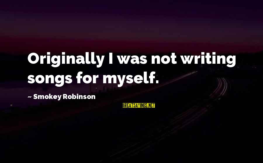 When Two Paths Cross Sayings By Smokey Robinson: Originally I was not writing songs for myself.