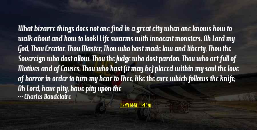 When We Are Alone Sayings By Charles Baudelaire: What bizarre things does not one find in a great city when one knows how