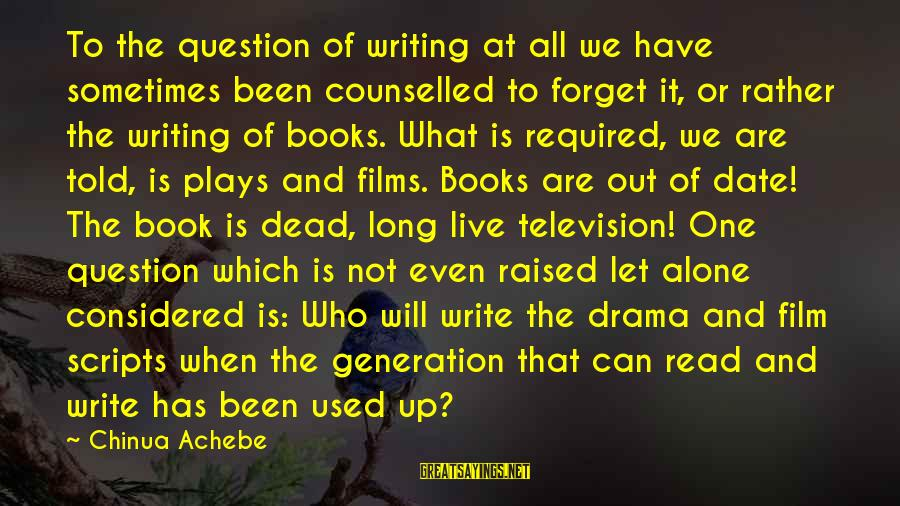 When We Are Alone Sayings By Chinua Achebe: To the question of writing at all we have sometimes been counselled to forget it,