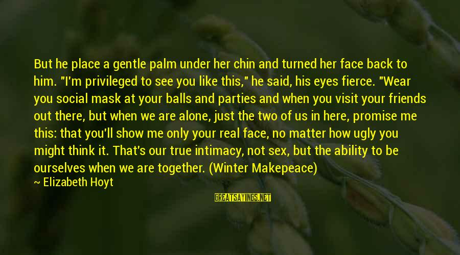 When We Are Alone Sayings By Elizabeth Hoyt: But he place a gentle palm under her chin and turned her face back to