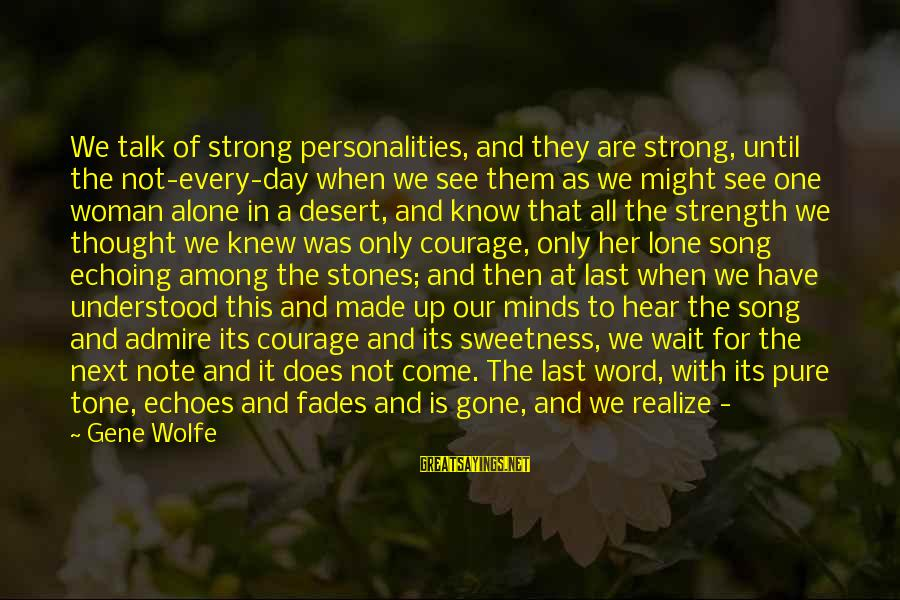 When We Are Alone Sayings By Gene Wolfe: We talk of strong personalities, and they are strong, until the not-every-day when we see