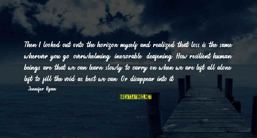 When We Are Alone Sayings By Jennifer Ryan: Then I looked out onto the horizon myself and realized that loss is the same
