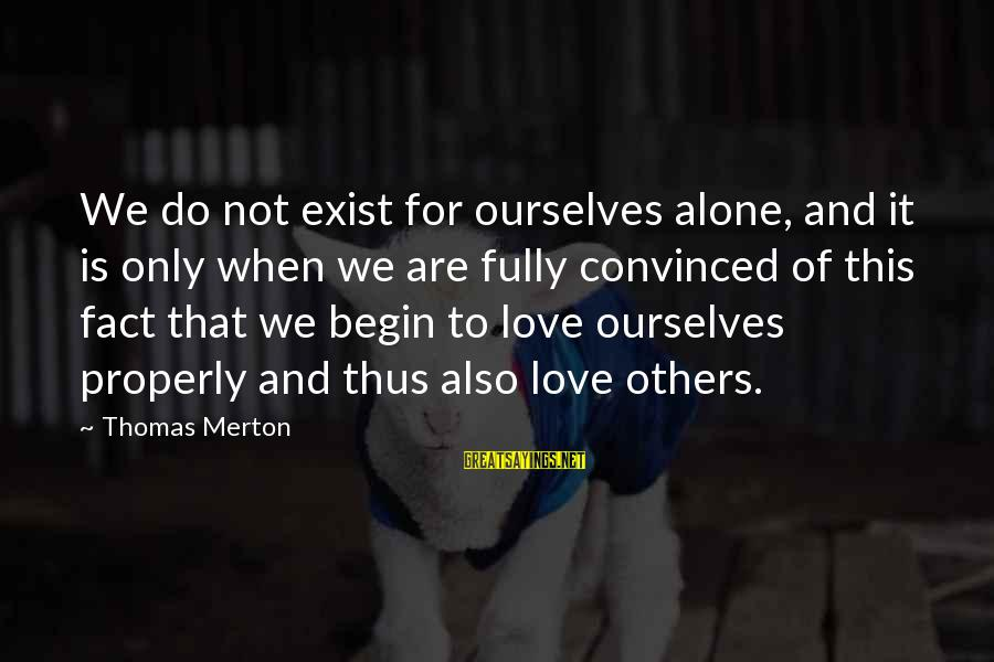 When We Are Alone Sayings By Thomas Merton: We do not exist for ourselves alone, and it is only when we are fully