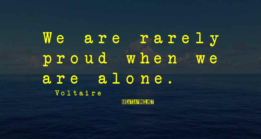 When We Are Alone Sayings By Voltaire: We are rarely proud when we are alone.