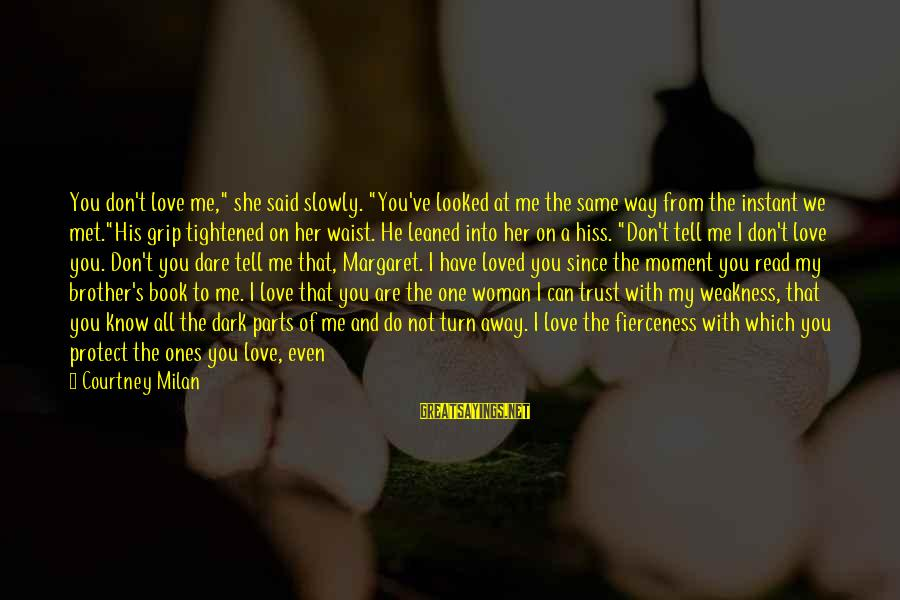 """When We Met Sayings By Courtney Milan: You don't love me,"""" she said slowly. """"You've looked at me the same way from"""