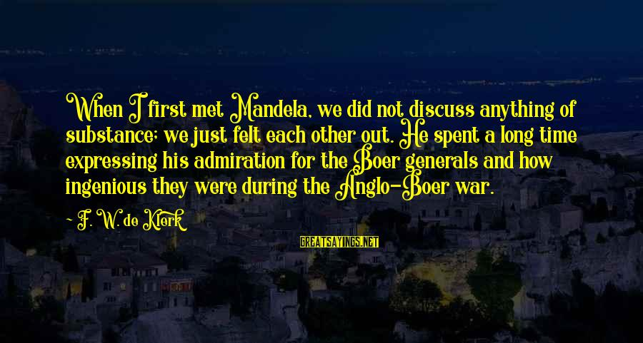 When We Met Sayings By F. W. De Klerk: When I first met Mandela, we did not discuss anything of substance; we just felt