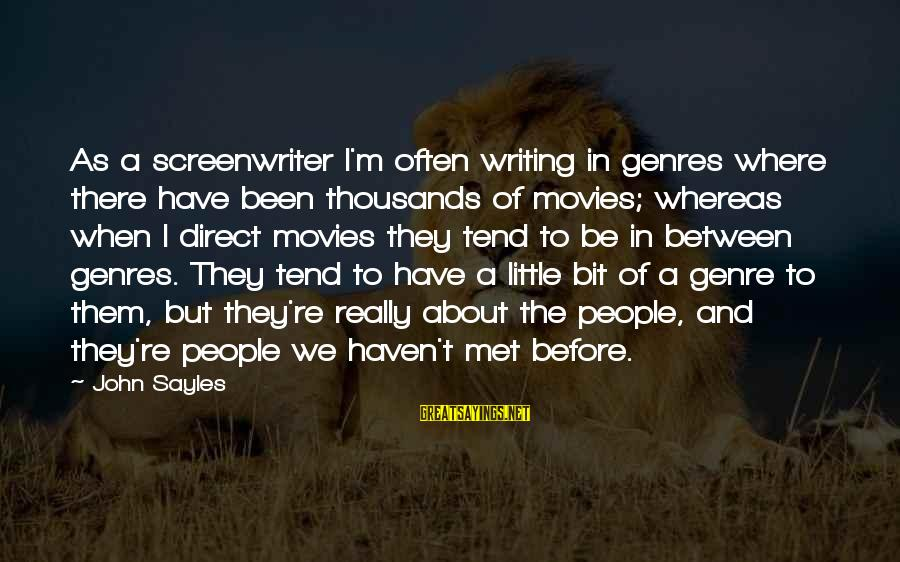 When We Met Sayings By John Sayles: As a screenwriter I'm often writing in genres where there have been thousands of movies;