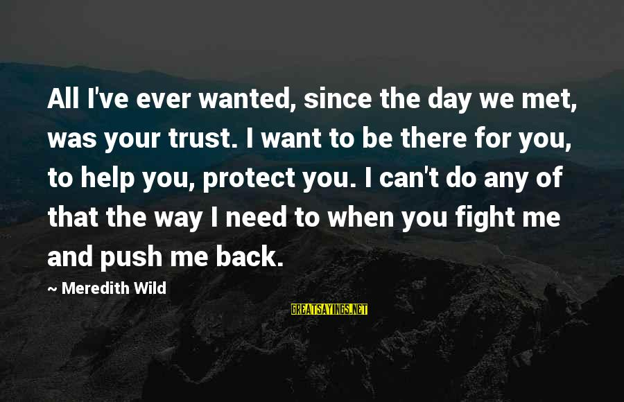 When We Met Sayings By Meredith Wild: All I've ever wanted, since the day we met, was your trust. I want to