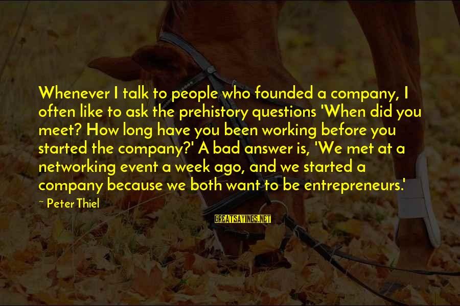 When We Met Sayings By Peter Thiel: Whenever I talk to people who founded a company, I often like to ask the