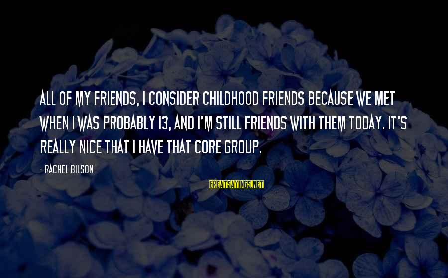 When We Met Sayings By Rachel Bilson: All of my friends, I consider childhood friends because we met when I was probably