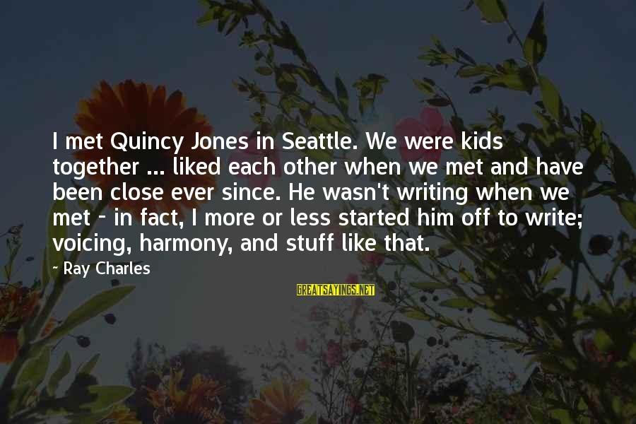 When We Met Sayings By Ray Charles: I met Quincy Jones in Seattle. We were kids together ... liked each other when