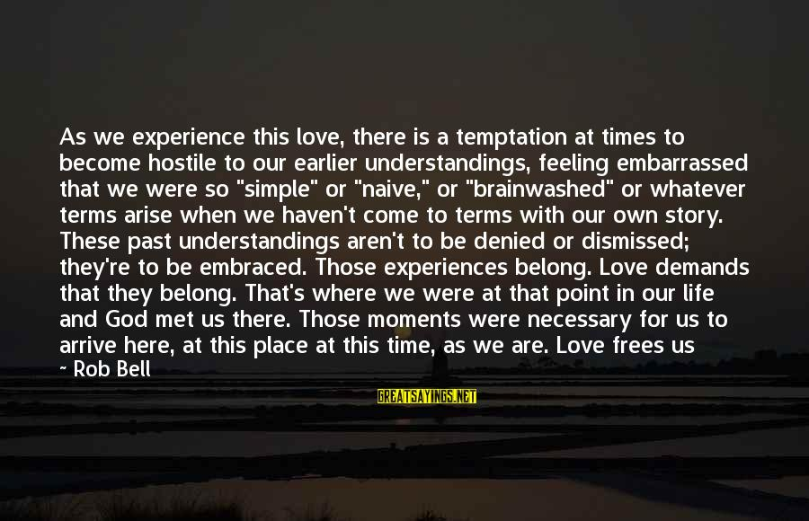 When We Met Sayings By Rob Bell: As we experience this love, there is a temptation at times to become hostile to