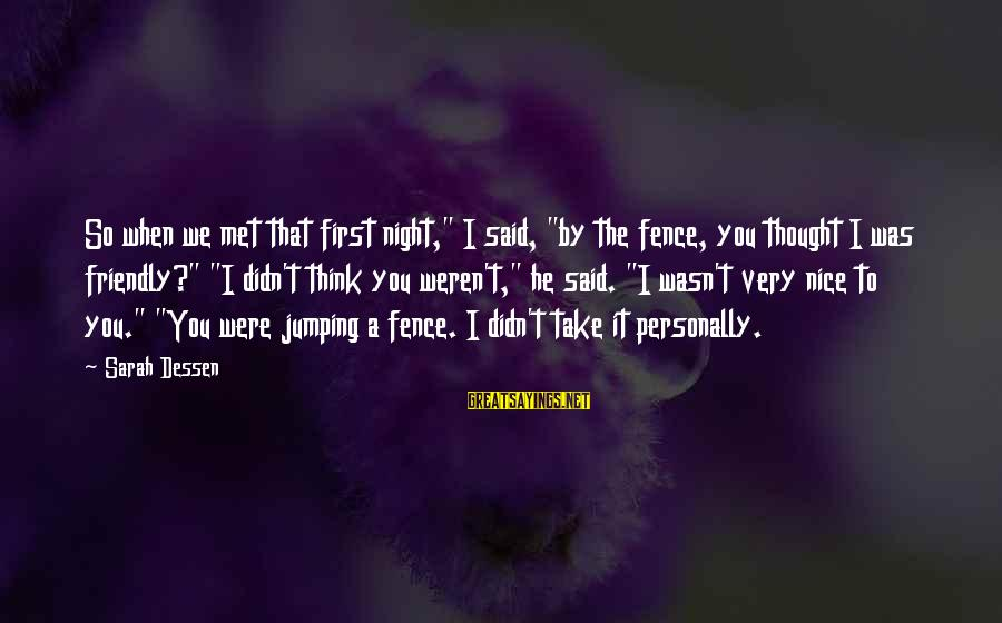 """When We Met Sayings By Sarah Dessen: So when we met that first night,"""" I said, """"by the fence, you thought I"""