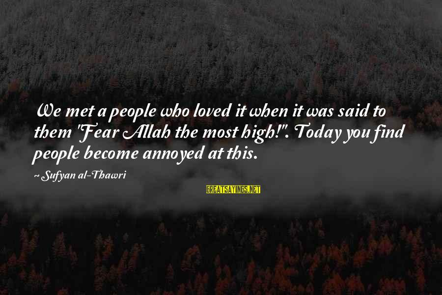 """When We Met Sayings By Sufyan Al-Thawri: We met a people who loved it when it was said to them """"Fear Allah"""
