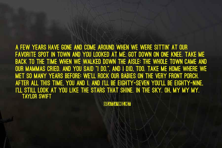 When We Met Sayings By Taylor Swift: A few years have gone and come around when we were sittin' at our favorite