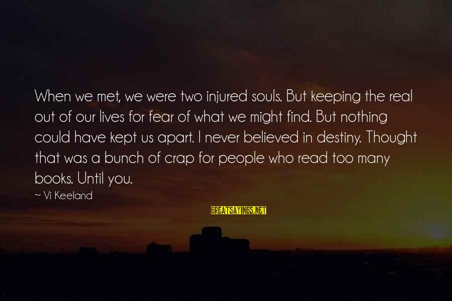 When We Met Sayings By Vi Keeland: When we met, we were two injured souls. But keeping the real out of our