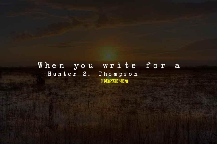 When You Can't Do It Anymore Sayings By Hunter S. Thompson: When you write for a living and you can't do anything else, you know that