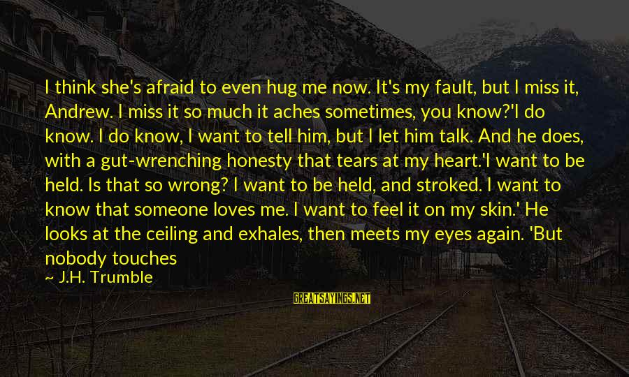 When You Can't Do It Anymore Sayings By J.H. Trumble: I think she's afraid to even hug me now. It's my fault, but I miss
