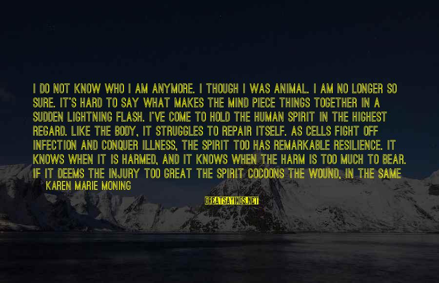 When You Can't Do It Anymore Sayings By Karen Marie Moning: I do not know who I am anymore. I though I was animal. I am