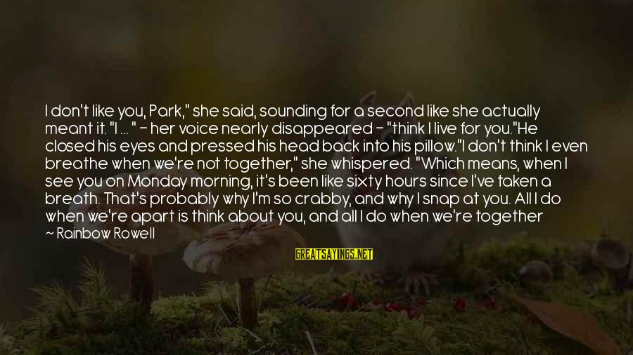 """When You Can't Do It Anymore Sayings By Rainbow Rowell: I don't like you, Park,"""" she said, sounding for a second like she actually meant"""
