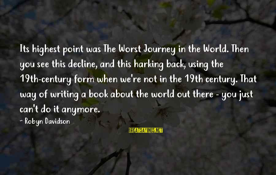 When You Can't Do It Anymore Sayings By Robyn Davidson: Its highest point was The Worst Journey in the World. Then you see this decline,