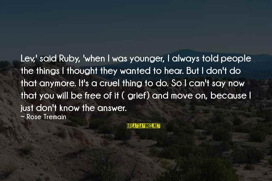 When You Can't Do It Anymore Sayings By Rose Tremain: Lev,' said Ruby, 'when I was younger, I always told people the things I thought