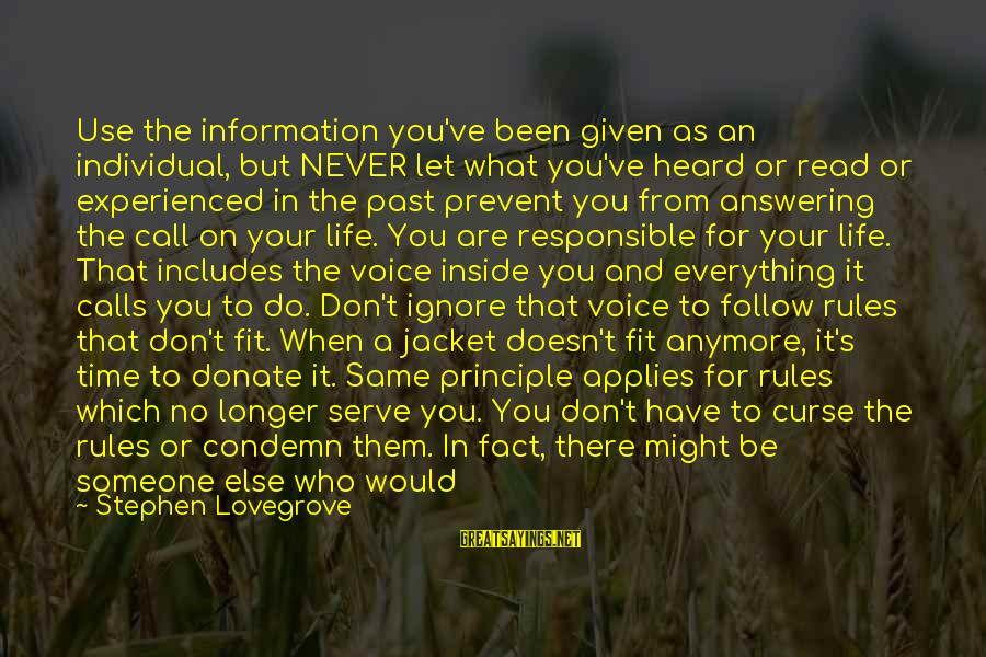 When You Can't Do It Anymore Sayings By Stephen Lovegrove: Use the information you've been given as an individual, but NEVER let what you've heard