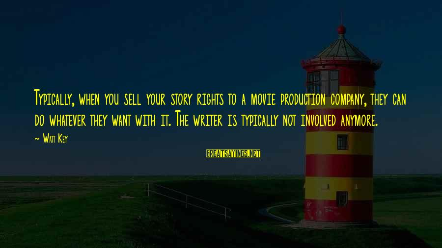 When You Can't Do It Anymore Sayings By Watt Key: Typically, when you sell your story rights to a movie production company, they can do