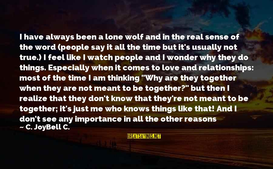 When You Don't Like Someone Sayings By C. JoyBell C.: I have always been a lone wolf and in the real sense of the word
