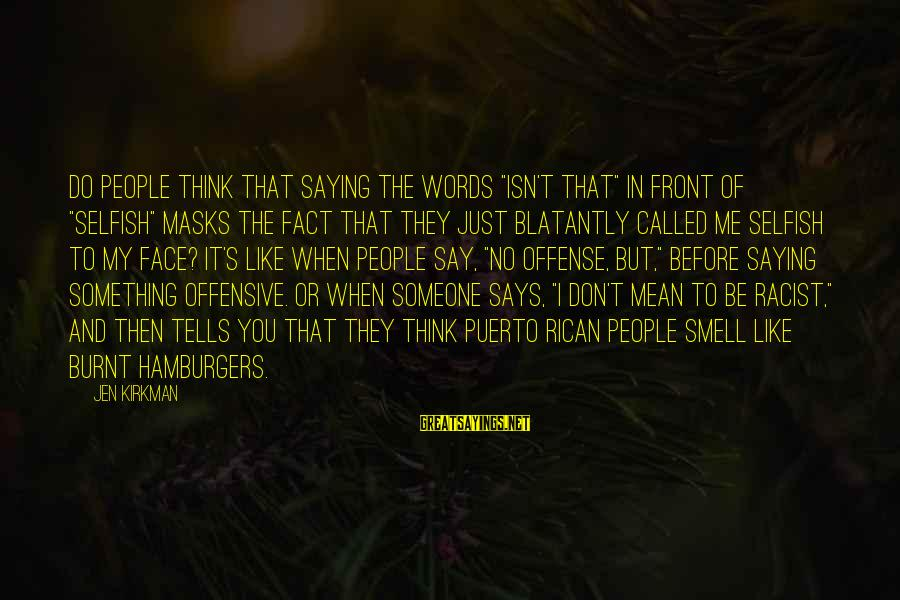 """When You Don't Like Someone Sayings By Jen Kirkman: Do people think that saying the words """"Isn't that"""" in front of """"selfish"""" masks the"""