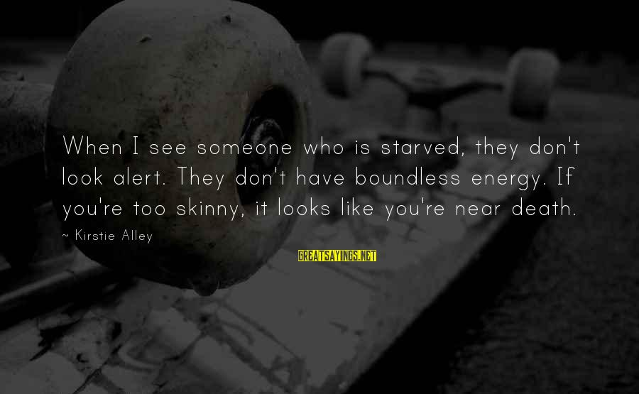 When You Don't Like Someone Sayings By Kirstie Alley: When I see someone who is starved, they don't look alert. They don't have boundless