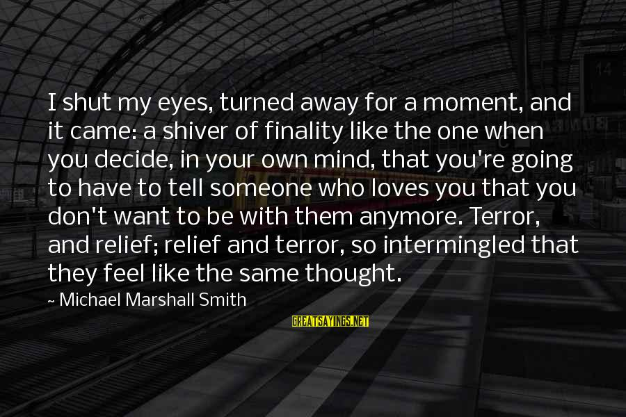 When You Don't Like Someone Sayings By Michael Marshall Smith: I shut my eyes, turned away for a moment, and it came: a shiver of