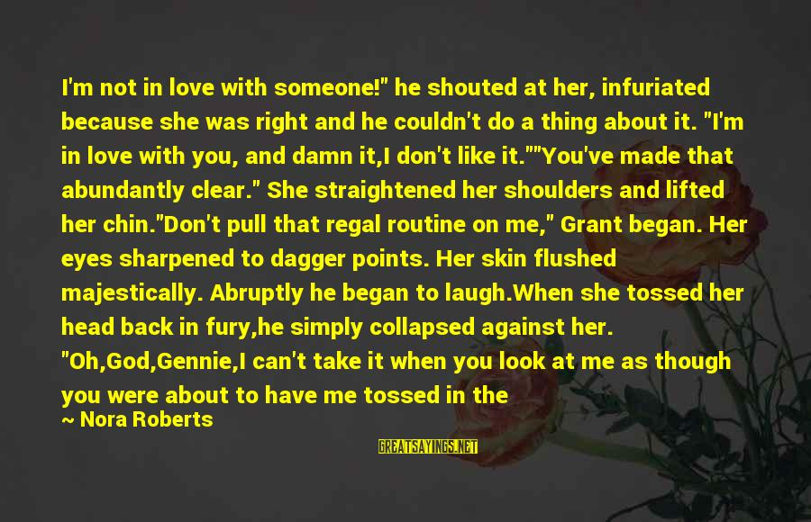 """When You Don't Like Someone Sayings By Nora Roberts: I'm not in love with someone!"""" he shouted at her, infuriated because she was right"""