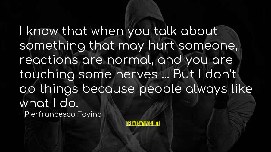 When You Don't Like Someone Sayings By Pierfrancesco Favino: I know that when you talk about something that may hurt someone, reactions are normal,