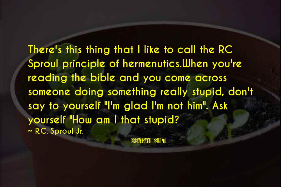 When You Don't Like Someone Sayings By R.C. Sproul Jr.: There's this thing that I like to call the RC Sproul principle of hermenutics.When you're