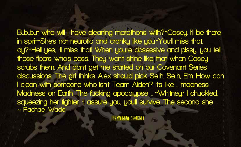 """When You Don't Like Someone Sayings By Rachael Wade: B-b-but who will I have cleaning marathons with?""""""""Casey. I'll be there in spirit.""""""""She's not neurotic"""