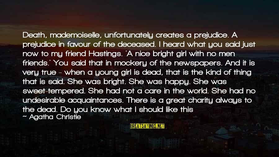 When You Find That Someone Sayings By Agatha Christie: Death, mademoiselle, unfortunately creates a prejudice. A prejudice in favour of the deceased. I heard