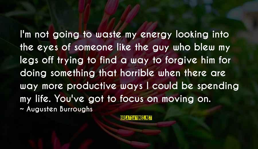 When You Find That Someone Sayings By Augusten Burroughs: I'm not going to waste my energy looking into the eyes of someone like the