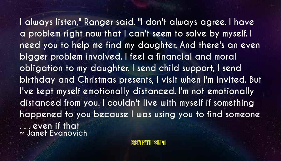 """When You Find That Someone Sayings By Janet Evanovich: I always listen,"""" Ranger said. """"I don't always agree. I have a problem right now"""