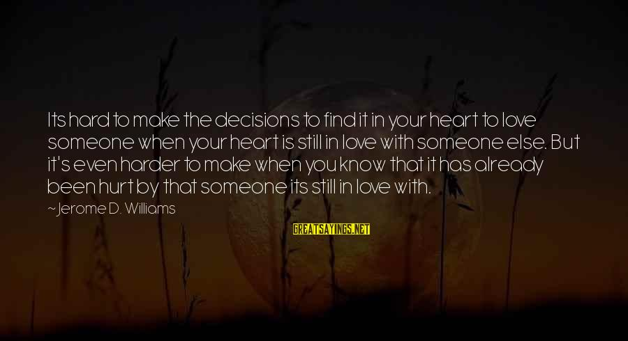 When You Find That Someone Sayings By Jerome D. Williams: Its hard to make the decisions to find it in your heart to love someone