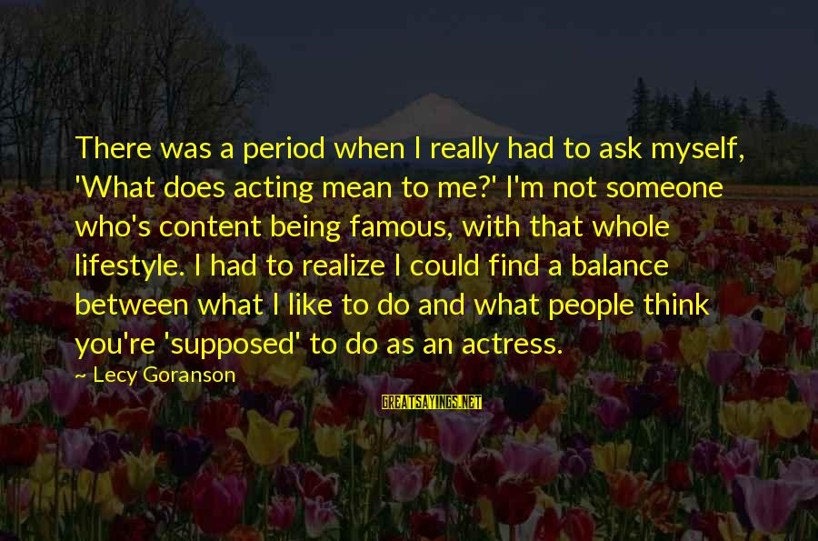 When You Find That Someone Sayings By Lecy Goranson: There was a period when I really had to ask myself, 'What does acting mean