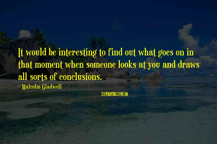When You Find That Someone Sayings By Malcolm Gladwell: It would be interesting to find out what goes on in that moment when someone